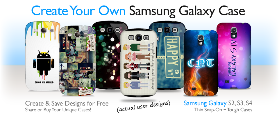 Design Your Own Samsung Galaxy Case (Galaxy S2, Galaxy S3, Galaxy S4)